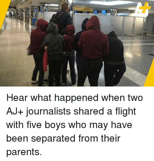 Memes, Parents, and Flight: Hear what happened when two AJ+ journalists shared a flight with five boys who may have been separated from their parents.