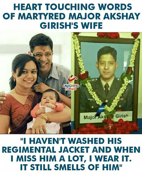 """i miss him: HEART TOUCHING WORDS  OF MARTYRED MAJOR AKSHAY  GIRISH'S WIFE  LAUGHING  Majoraks Girish  """"I HAVEN'T WASHED HIS  REGIMENTAL JACKET AND WHEN  I MISS HIM A LOT, I WEAR IT.  IT STILL SMELLS OF HIM"""""""