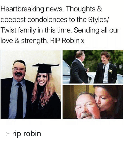 Family, Love, and Memes: Heartbreaking news. Thoughts &  deepest condolences to the Styles/  Twist family in this time. Sending all our  love & strength. RIP Robin x :- rip robin