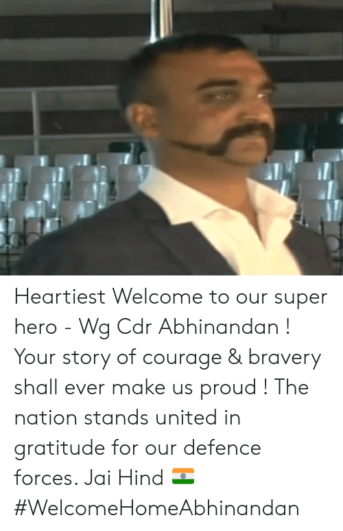 Memes, United, and Proud: Heartiest Welcome to our super hero - Wg Cdr Abhinandan ! Your story of courage & bravery shall ever make us proud ! The nation stands united in gratitude for our defence forces.   Jai Hind 🇮🇳 #WelcomeHomeAbhinandan