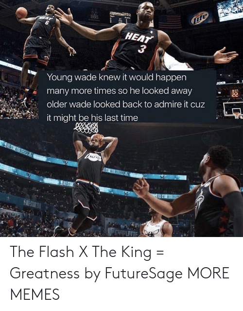 The Flash: HEAT  Young wade knew it would happen  many more times so he looked away  older wade looked back to admire it cuz  ,''  it might be his last time The Flash X The King = Greatness by FutureSage MORE MEMES
