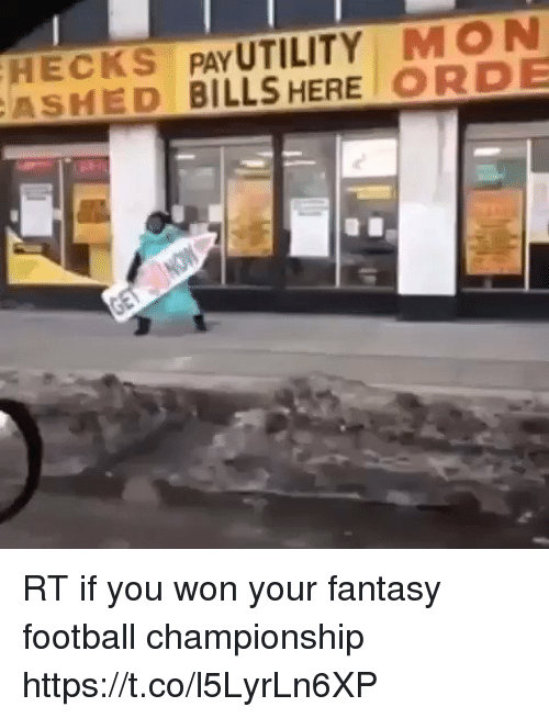 Fantasy Football, Football, and Nfl: HECKS PAY UTILITY MON  ASHED BILLS HERE ORDE RT if you won your fantasy football championship https://t.co/l5LyrLn6XP