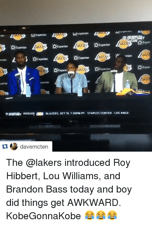 lou williams: HEExperian  Ian  IRE  Exper  i Experia  Experian  Experian  Norian  Experian  Experian  erian  Exper  Experian  Experi  xperian  perial  PSORTSNET PRESEASON  BLAZERS, OCT 19. 7:30PM PT-STAPLES CENTER-LOS ANGE  davemcten The @lakers introduced Roy Hibbert, Lou Williams, and Brandon Bass today and boy did things get AWKWARD. KobeGonnaKobe 😂😂😂