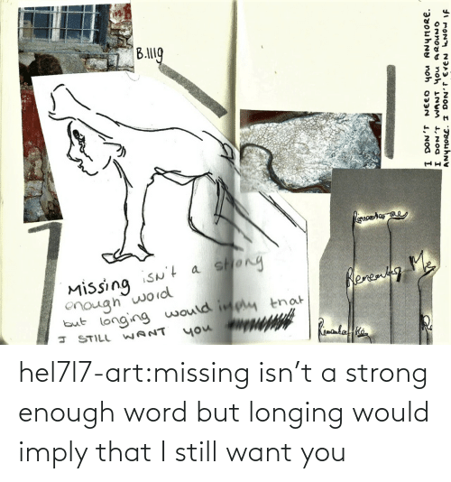 longing: hel7l7-art:missing isn't a strong enough word but longing would imply that I still want you