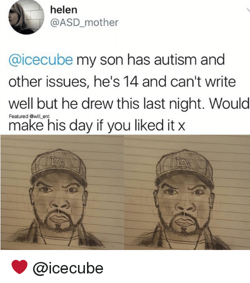 Memes, Autism, and 🤖: helen  @ASD_mother  @icecube my son has autism and  other issues, he's 14 and can't write  well but he drew this last night. Would  make his day if you liked it x  Featured @will ent ❤️ @icecube