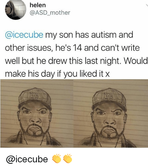 Memes, Autism, and 🤖: helen  @ASD_mother  @icecube my son has autism and  other issues, he's 14 and can't write  well but he drew this last night. Would  make his day if you liked it x @icecube 👏👏