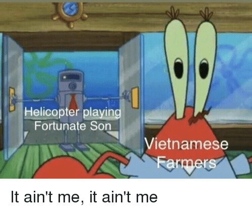 Memes, Vietnamese, and 🤖: Helicopter playin  Fortunate Son  Vietnamese It ain't me, it ain't me