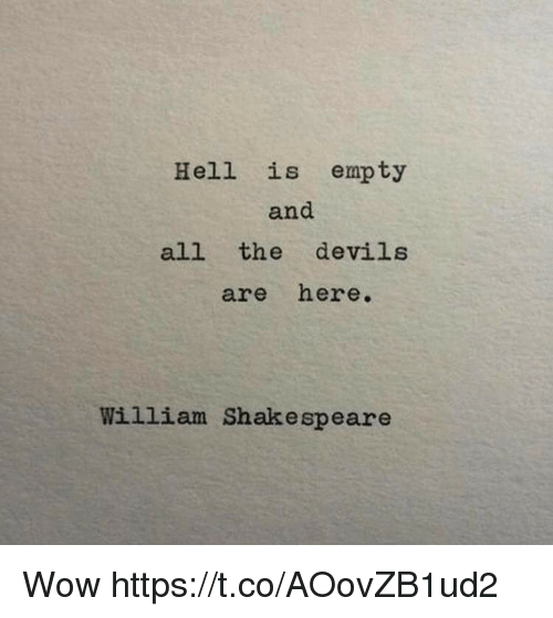 Memes, Shakespeare, and Wow: Hell is empty  and  all the devils  are here.  William Shakespeare Wow https://t.co/AOovZB1ud2