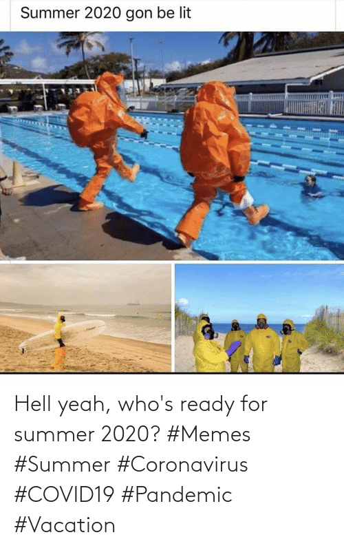 pandemic: Hell yeah, who's ready for summer 2020? #Memes #Summer #Coronavirus #COVID19 #Pandemic #Vacation