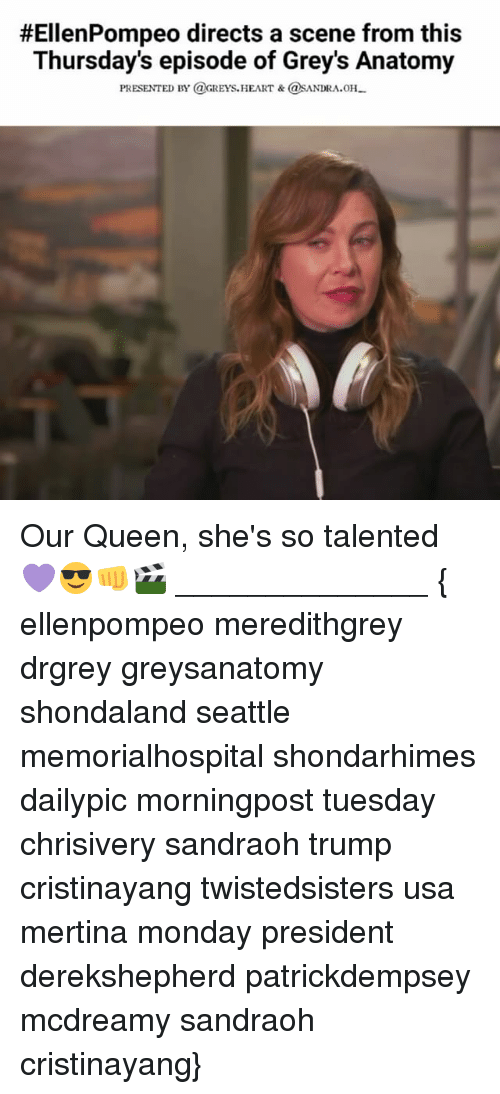 Memes, 🤖, and Usa: HEllenPompeo directs a scene from this  Thursday's episode of Grey's Anatomy  PRESENTED BY (aGREYs.HEART &@SANDRA oH. Our Queen, she's so talented 💜😎👊🎬 ______________ { ellenpompeo meredithgrey drgrey greysanatomy shondaland seattle memorialhospital shondarhimes dailypic morningpost tuesday chrisivery sandraoh trump cristinayang twistedsisters usa mertina monday president derekshepherd patrickdempsey mcdreamy sandraoh cristinayang}