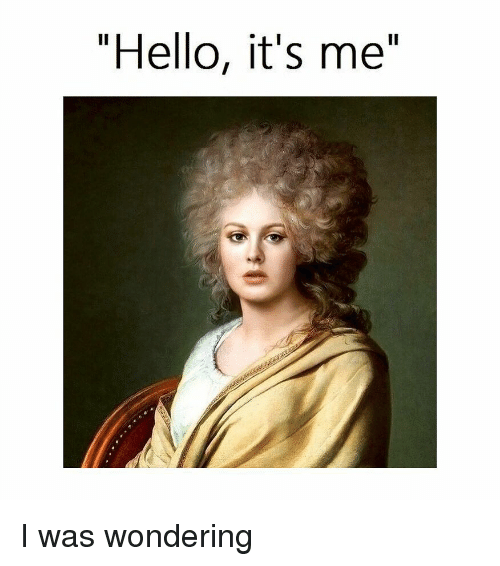 """Hello, Classical Art, and Wondering: """"Hello, it's me"""" I was wondering"""