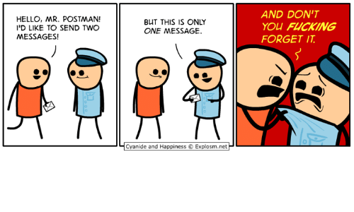 Dank, Fucking, and Hello: HELLO, MR. POSTMAN!  I'D LIKE TO SEND TWO  MESSAGES!  AND DON'T  YOU FUCKING  FORGET IT  BUT THIS IS ONLY  ONE MESSAGE.    Cyanide and Happiness © Explosm.net