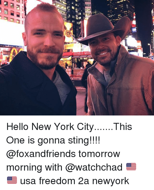 Hello, Memes, and New York: Hello New York City.......This One is gonna sting!!!! @foxandfriends tomorrow morning with @watchchad 🇺🇸🇺🇸 usa freedom 2a newyork
