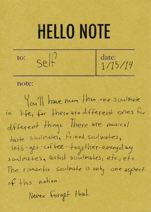 fee: HELLO NOTE  to:  date:  Self  1/15/19  note:  You'll have nor than one Soumak  in life, for there are di tferent ones for  df  (erent things There are masical  oulmafes  riend Soul ates  lets agt of fee-toaether evergel ay  soulma tes, artist soulmates, etc, efs  The romantic soulmate is only one aspect  of tis etion  Neer orat tha!