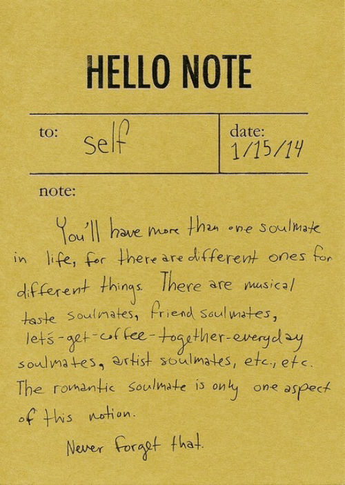 fee: HELLO NOTE  to:  date:  Self  note:  ou II have ok thn ne Soulmak  in life, for there are dfferent ones for  df ferent thins Ihere are nusicah  taste Soulimates, Priend seul wates,  lets aet of fee-togther-everyol  soulmates, artist soulmates, etc, efe  The romantic soulmate is only one aspect  There are musica/  af his netion  Never Foragf tha