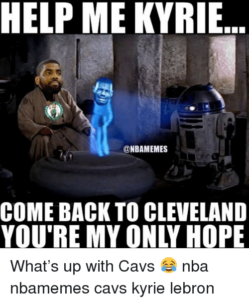 Basketball, Cavs, and Nba: HELP ME KYRIE  @NBAMEMES  COME BACK TO CLEVELAND  YOU'RE MY ONLY HOPE What's up with Cavs 😂 nba nbamemes cavs kyrie lebron
