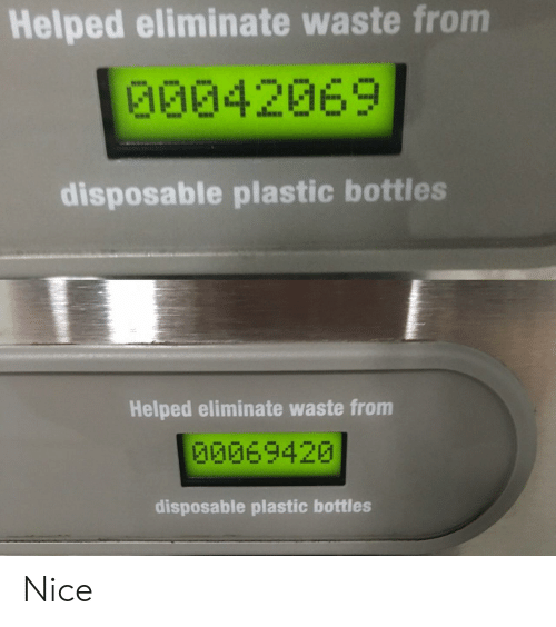 Nice, Plastic, and Bottles: Helped eliminate waste from  G0042069  disposable plastic bottles  Helped eliminate waste from  00069420  disposable plastic bottles Nice