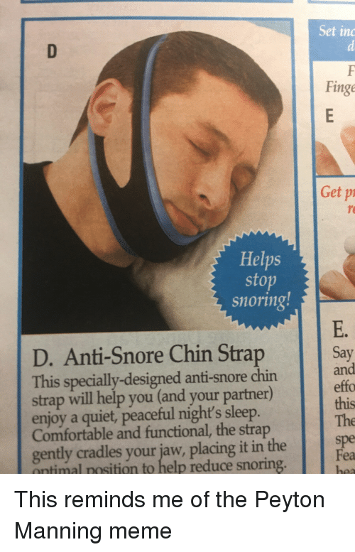 Peyton Manning Memes: Helps  stop  Snoring  D. Anti-Snore Chin Strap  This specially-designed anti-snore chin  strap will help you (and your partner)  enjoy a quiet, peaceful night's sleep  Comfortable and functional, the strap  gently cradles your jaw, placing it in the  nntimal nosition to help reduce snoring  Set inc  Finge  Get pi  Say This reminds me of the Peyton Manning meme