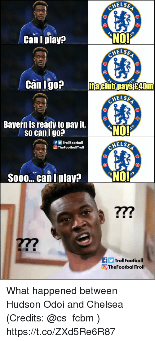 hudson: HELSA  NO!  HELS  CanI play?  Can Igo?  If a clubpays £40m  HELS  Bayern is ready to pay it,  so can I go?  f画Trol!Football  @TheFootballTroll  ELSE  SooocaIplavaNO!  7  27?  yTrollFootball  回TheFootballTroll What happened between Hudson Odoi and Chelsea (Credits:  @cs_fcbm ) https://t.co/ZXd5Re6R87