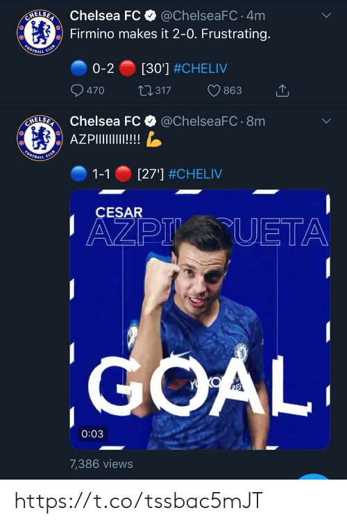 Club, Football, and Memes: HELSEChelsea FC  @ChelseaFC 4m  Firmino makes it 2-0. Frustrating.  FOOTBALL CLUB  [30'] #CHELIV  0-2  470  L2317  863  HELSEChelsea FC  @ChelseaFC 8m  AZPIIII!  FOOTBALL  CLUB  [27'] #CHELIV  1-1  CESAR  AZPI UETA  GOAL  0:03  7,386 views https://t.co/tssbac5mJT