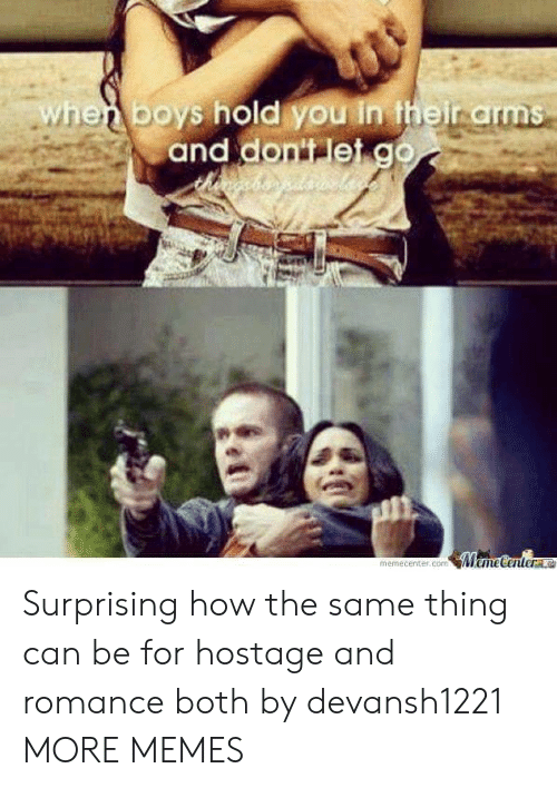 Dank, Memes, and Target: hen boys hold you in theirarms  and dontet go  memecenter.com Mame Centera Surprising how the same thing can be for hostage and romance both by devansh1221 MORE MEMES