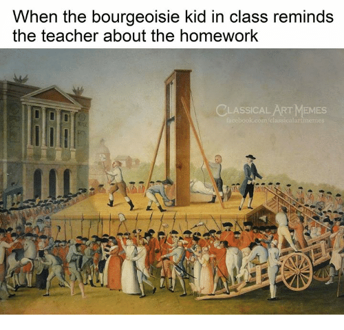 Memes, Teacher, and Homework: hen the bourgeoisie kid in  the teacher about the homework  W  class reminds  SSICAL ART MEMES