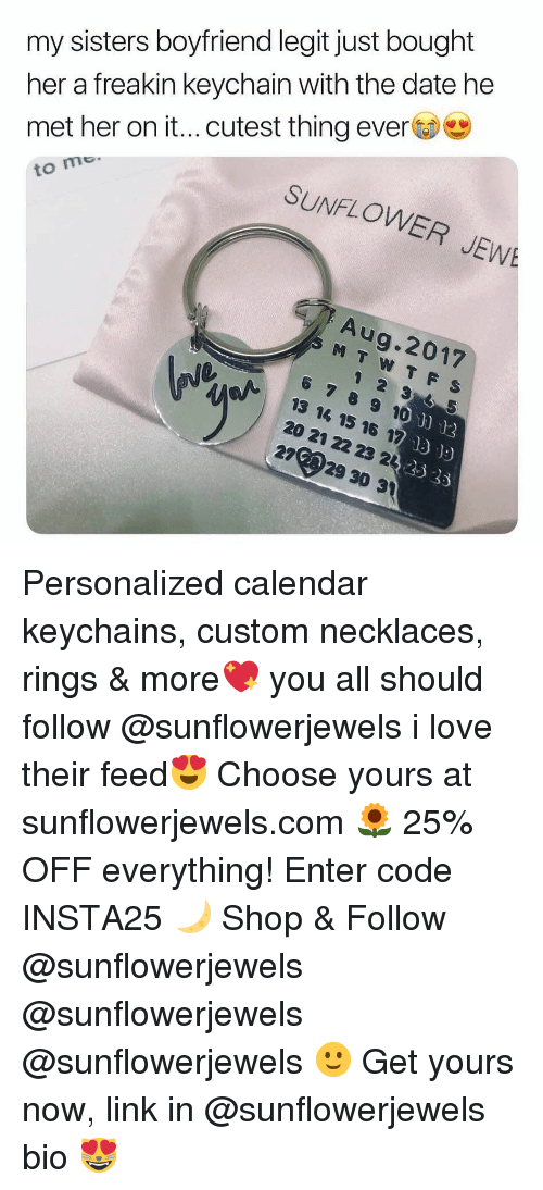 Freakin: her a freakin keychain with the date he  met her on it...cutest thing ever  to mo  my sisters boyfriend legit just bought  SUNFLOWER JEW  Aug.2017  6 789 10  13 14 15 16 17  20 21 22 23 22  2729 30 31  o)"