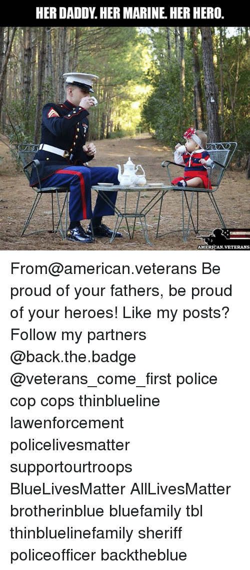 All Lives Matter, Memes, and Police: HER DADDY. HER MARINE. HER HERO.  AMERICAN.VETERANS From@american.veterans Be proud of your fathers, be proud of your heroes! Like my posts? Follow my partners @back.the.badge @veterans_сome_first police cop cops thinblueline lawenforcement policelivesmatter supportourtroops BlueLivesMatter AllLivesMatter brotherinblue bluefamily tbl thinbluelinefamily sheriff policeofficer backtheblue