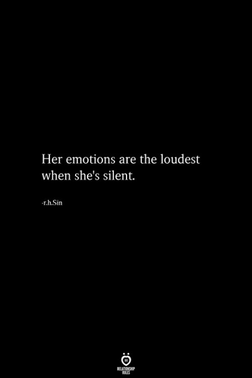 Loudest: Her emotions are the loudest  when she's silent.  r.h.Sin