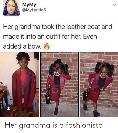 Grandma: Her grandma is a fashionista