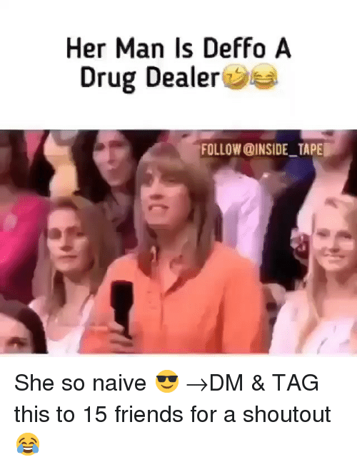 Drug Dealer, Friends, and Memes: Her Man Is Deffo A  Drug Dealer  FOLLOW @INSIDE TAPE She so naive 😎 →DM & TAG this to 15 friends for a shoutout😂