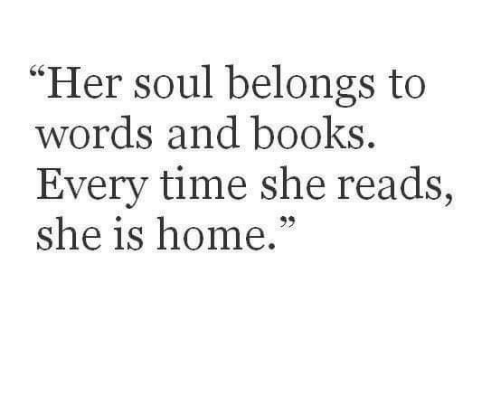 """Books, Home, and Time: """"Her soul belongs to  words and books.  Every time she reads,  she is home."""""""