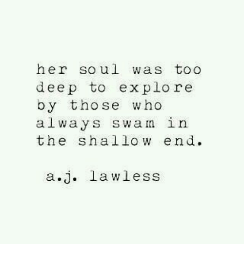 Her, Deep, and Lawless: her soul was too  deep to explore  by tho se who  always swan in  the shallow end  a.j. lawless
