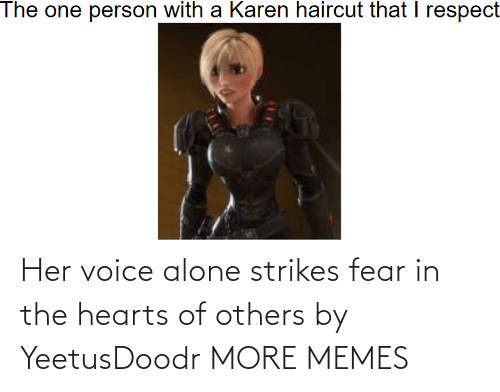 Fear: Her voice alone strikes fear in the hearts of others by YeetusDoodr MORE MEMES