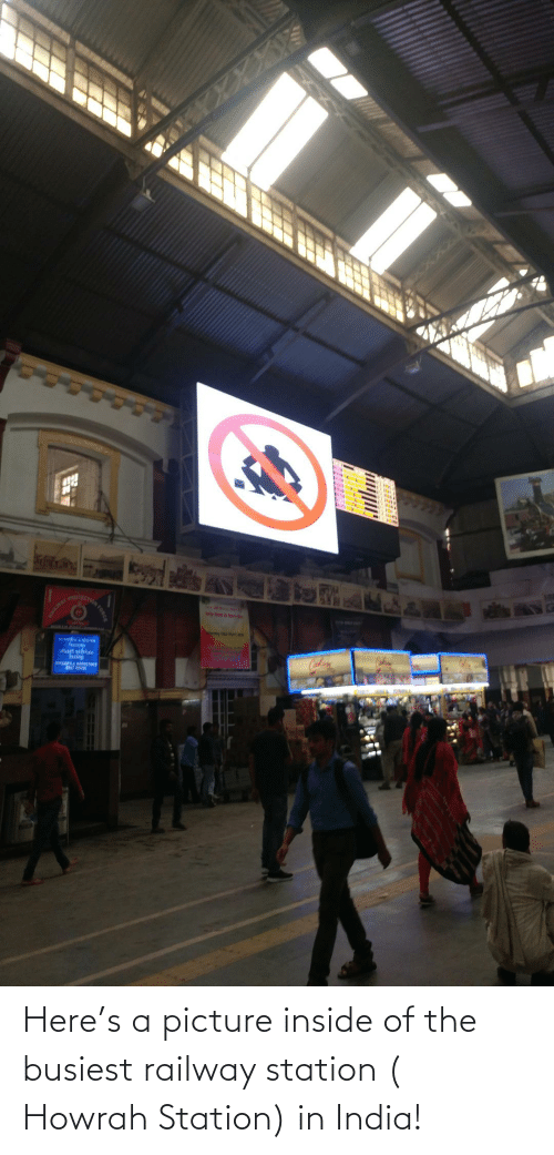 A Picture: Here's a picture inside of the busiest railway station ( Howrah Station) in India!