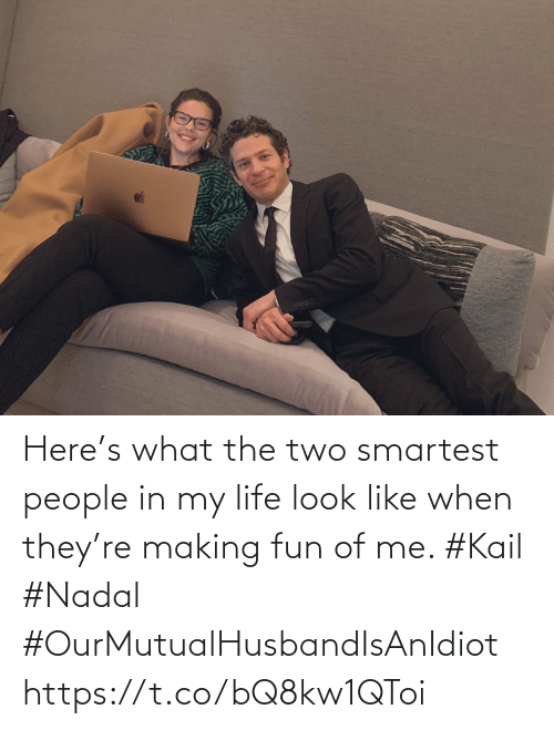 Kail: Here's what the two smartest people in my life look like when they're making fun of me. #Kail #Nadal #OurMutualHusbandIsAnIdiot https://t.co/bQ8kw1QToi