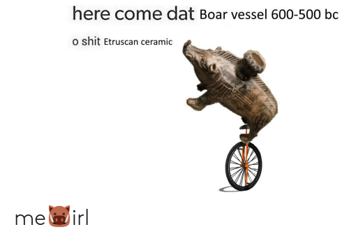 Shit, Etruscan, and Dat: here come dat Boar vessel 600-500 bc  o shit Etruscan ceramic me🐗irl