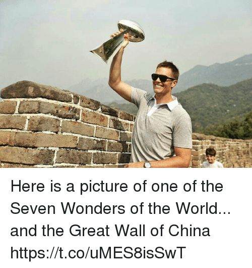 Memes, China, and World: Here is a picture of one of the Seven Wonders of the World... and the Great Wall of China https://t.co/uMES8isSwT
