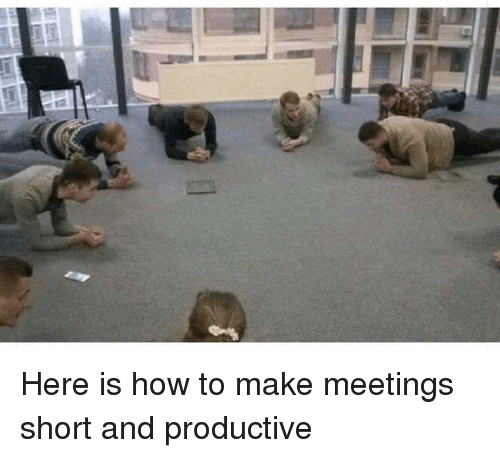 How To, How, and Make: Here is how to make meetings short and productive