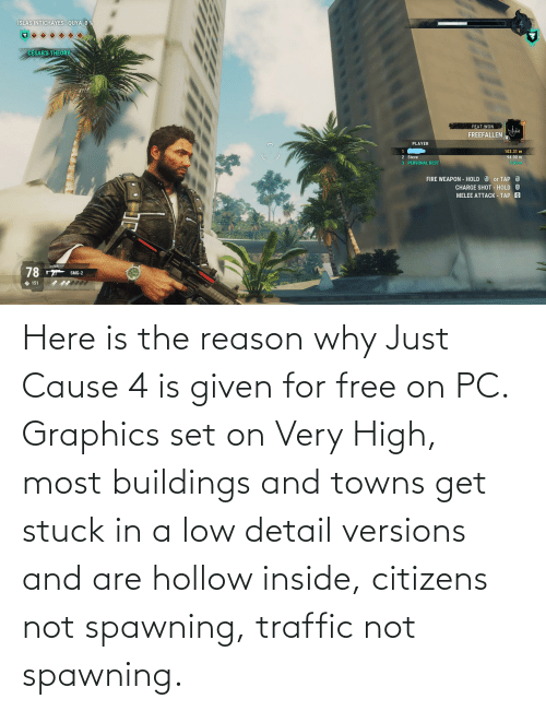 Traffic: Here is the reason why Just Cause 4 is given for free on PC. Graphics set on Very High, most buildings and towns get stuck in a low detail versions and are hollow inside, citizens not spawning, traffic not spawning.