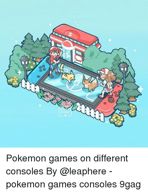 9gag, Memes, and Pokemon: HERE Pokemon games on different consoles By @leaphere - pokemon games consoles 9gag