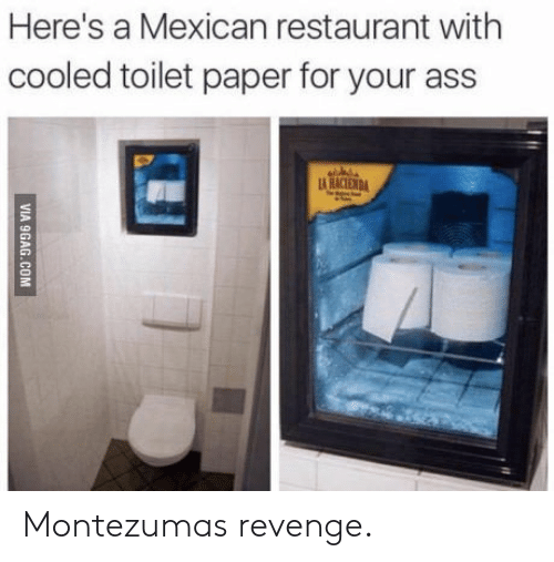Ass, Revenge, and Restaurant: Here's a Mexican restaurant with  cooled toilet paper for your ass Montezumas revenge.