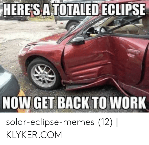 Klyker Com: HERES A TOTALED ECLIPSE  NOW GET BACK TO WORK solar-eclipse-memes (12)   KLYKER.COM