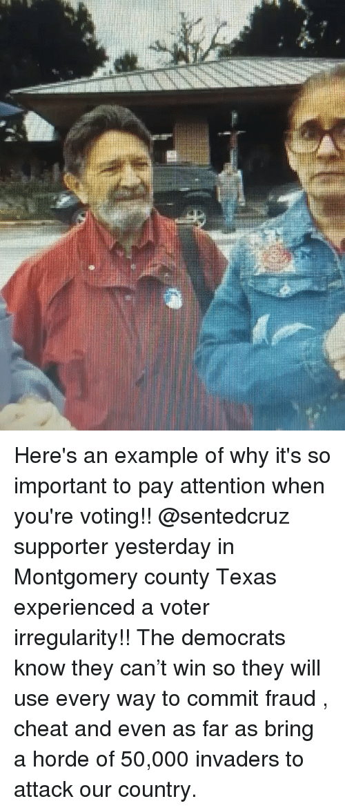 Memes, Texas, and 🤖: Here's an example of why it's so important to pay attention when you're voting!! @sentedcruz supporter yesterday in Montgomery county Texas experienced a voter irregularity!! The democrats know they can't win so they will use every way to commit fraud , cheat and even as far as bring a horde of 50,000 invaders to attack our country.
