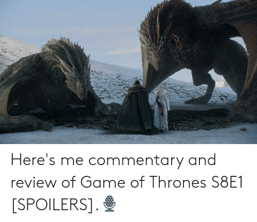 Commentary: Here's me commentary and review of Game of Thrones S8E1 [SPOILERS].🎙