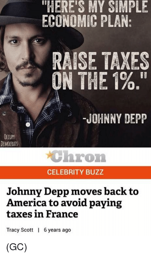 "economic: ""HERE'S MY SIMPLE  ECONOMIC PLAN:  RAISE TAXES  Of II  ON THE 1%.""  JOHNNY DEPP  OCCUPY  DEMOCRATS  chron  CELEBRITY BUZZ  Johnny Depp moves back to  America to avoid paying  taxes in France  Tracy Scott  6years ago (GC)"