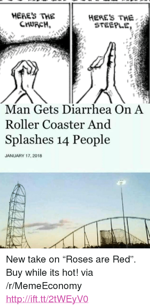 """splashes: HERES THE  HERES THE  CHURCH STEEPLE  Man Gets Diarrhea On A  Roller Coaster And  Splashes 14 People  JANUARY 17, 2018 <p>New take on &ldquo;Roses are Red&rdquo;. Buy while its hot! via /r/MemeEconomy <a href=""""http://ift.tt/2tWEyV0"""">http://ift.tt/2tWEyV0</a></p>"""