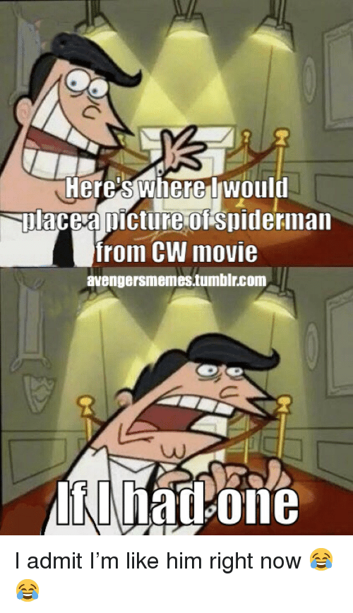 Picture Of Spiderman: Heresswherelwould  Solacea picture of spiderman  from CW movie  avengersmemes.tumblr.com <p>I admit I'm like him right now 😂😂</p>