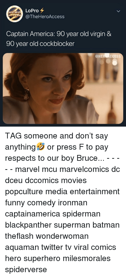 America, Batman, and Funny: HERO  @TheHeroAccess  Captain America: 90 year old virgin &  90 year old cockblocker  @HEROACCESS TAG someone and don't say anything🤣 or press F to pay respects to our boy Bruce... - - - - - marvel mcu marvelcomics dc dceu dccomics movies popculture media entertainment funny comedy ironman captainamerica spiderman blackpanther superman batman theflash wonderwoman aquaman twitter tv viral comics hero superhero milesmorales spiderverse