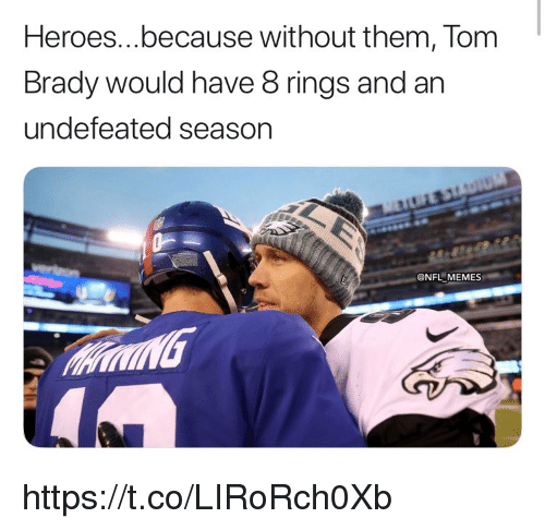 Memes, Nfl, and Tom Brady: Heroes...because without them, Tom  Brady would have 8 rings and an  undefeated season  @NFL MEMES https://t.co/LIRoRch0Xb